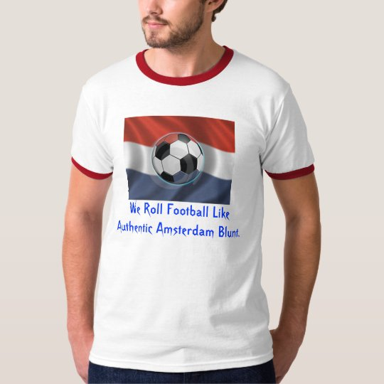holland, We Roll Football Like Authentic Amster... T-Shirt
