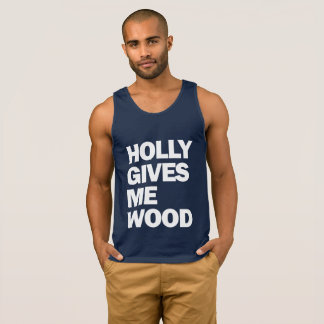 HOLLYWOOD. HOLLY GIVES ME WOOD. TANK TOP