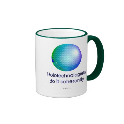 Holotechnologists do it coherently. (7a) ringer coffee mug