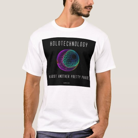 Holotechnology. Not just another pretty phase. 2 T-Shirt