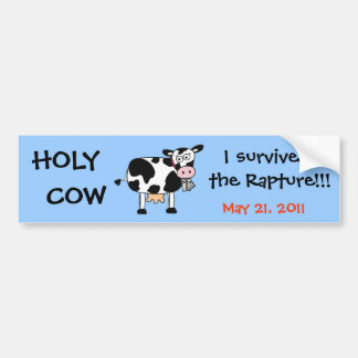 Holy Cow I survived  the Rapture 11 Bumper Sticker Car Bumper Sticker