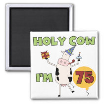 Holy Cow I'm 75 Birthday T-shirts and Gifts Magnet