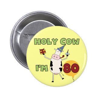 Holy Cow I'm 80 Birthday T-shirts and Gifts 2 Inch Round Button