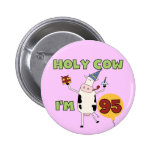 Holy Cow I'm 95 Birthday T-shirts and Gifts 2 Inch Round Button