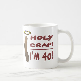 Holy Crap I'm 40! Coffee Mug