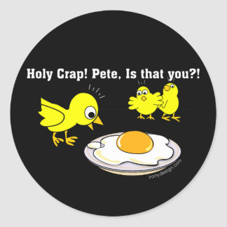 Holy Crap! Pete, is that you? Round Sticker