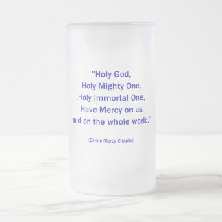 Holy God, Holy Mighty One, Holy Immortal One... Frosted Glass Beer Mug