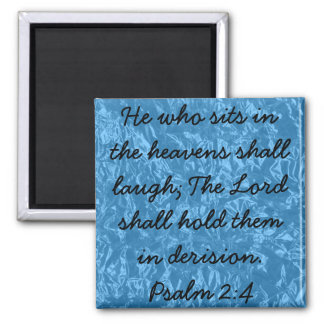 Holy laughter bible verse Psalm 2:4 Magnet