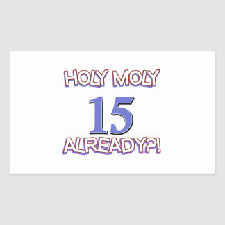 Holy Moly 15 already birthday Design Rectangular Sticker