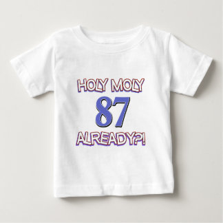 Holy Moly 87 already? Baby T-Shirt