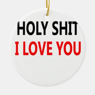 Holy Shit I Love You(1) Ceramic Ornament