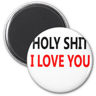 Holy Shit I Love You(1) Magnet