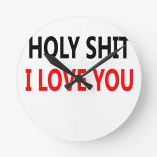 Holy Shit I Love You(1) Round Clock
