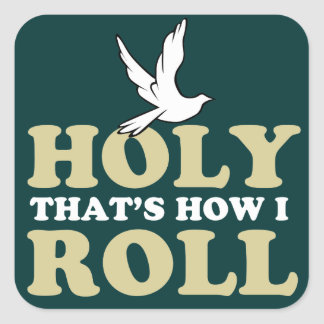 Holy That's How I Roll Square Sticker
