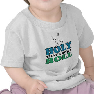 Holy That's How I Roll Tee Shirts