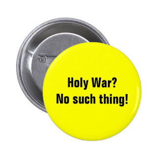 Holy War?No such thing! Pinback Button