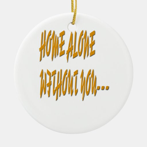 Home Alone Without You Ornaments