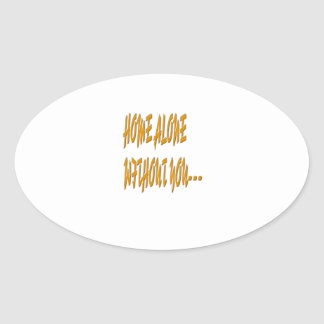 Home Alone Without You Oval Sticker