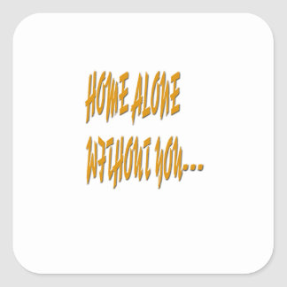 Home Alone Without You Square Sticker