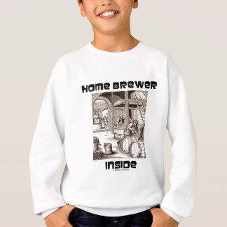 Home Brewer Inside (16th Century Woodcut Brewing) Sweatshirt