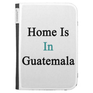 Home Is In Guatemala Kindle 3G Covers