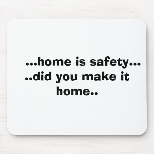 ...home is safety.....did you make it home.. mouse pad
