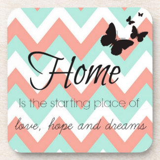Home is the starting place of love hope and dreams coaster