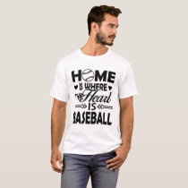 Home Is Where Baseball Is T shirt