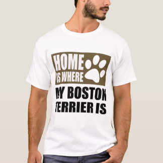 HOME IS WHERE MY BOSTONTERRIER IS T-Shirt