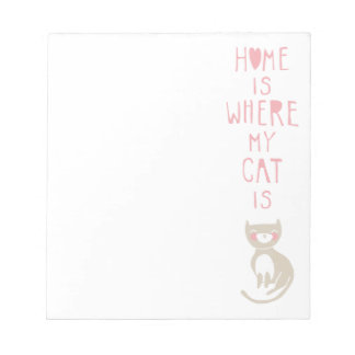 """""""Home is where my cat is"""" Note Pads"""