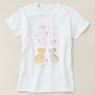 Home Is Where My Cats Are T-Shirt