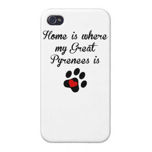 Home Is Where My Great Pyrenees Is Cases For iPhone 4