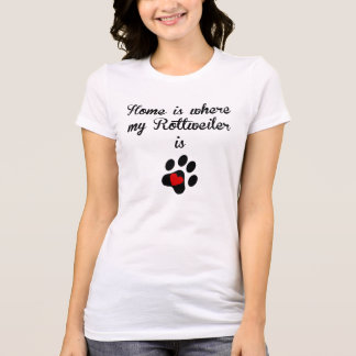 Home Is Where My Rottweiler Is T-Shirt