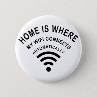 Home is where my wifi connects automatically pinback button