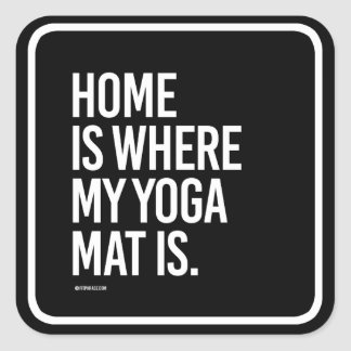 Home is where my yoga mat is -   Yoga Fitness -.pn Square Sticker