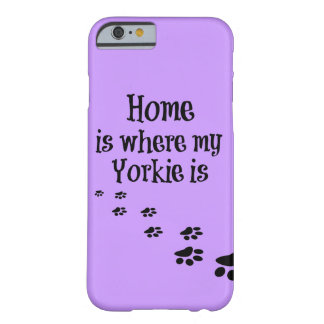 Home is where my Yorkie is Quote Barely There iPhone 6 Case