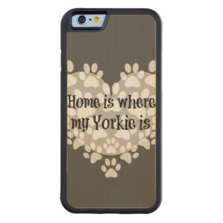 Home is where my Yorkie is Quote Carved® Maple iPhone 6 Bumper