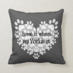 Home is where my Yorkie is Quote Pillow