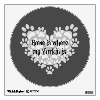 Home is where my Yorkie is Quote Wall Sticker