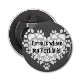 Home is where my Yorkie is Quote Button Bottle Opener