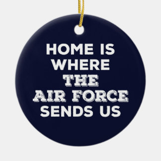 Home is Where the Air Force Sends Us Ornament