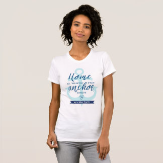 Home is Where the Anchor Drops (Personalized) T-Shirt
