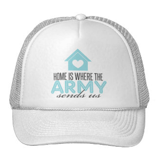Home is Where the Army Sends Us Trucker Hat