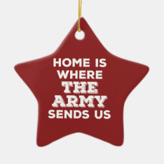 Home Is Where The Army Sends Us Star Ornament at Zazzle