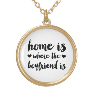 Home is where the boyfriend is round pendant necklace
