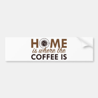 Home Is Where The Coffee Is Bumper Sticker