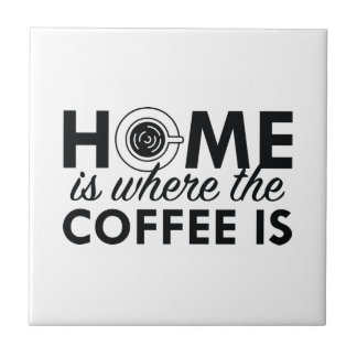 Home Is Where The Coffee Is Ceramic Tile