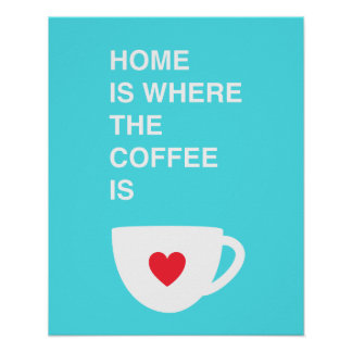 Home Is Where The Coffee Is Poster