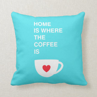 Home Is Where The Coffee Is Throw Pillows