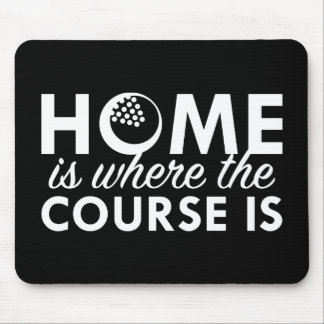 Home Is Where The Course Is Mouse Pad